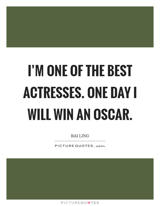 I'm one of the best actresses. One day I will win an Oscar Picture Quote #1