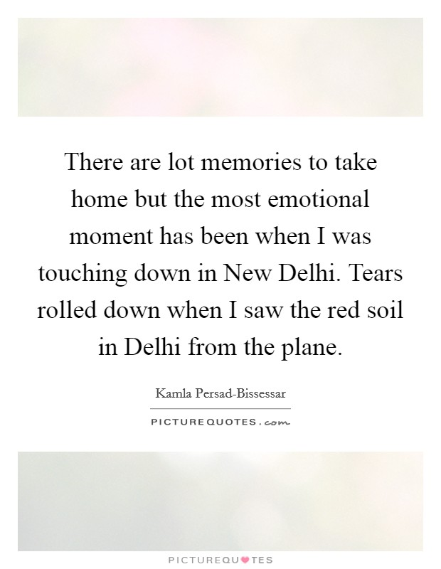 there are lot memories to take home but the most emotional