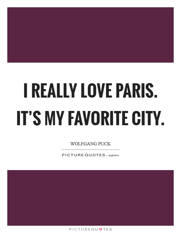 I really love Paris. It's my favorite city Picture Quote #1