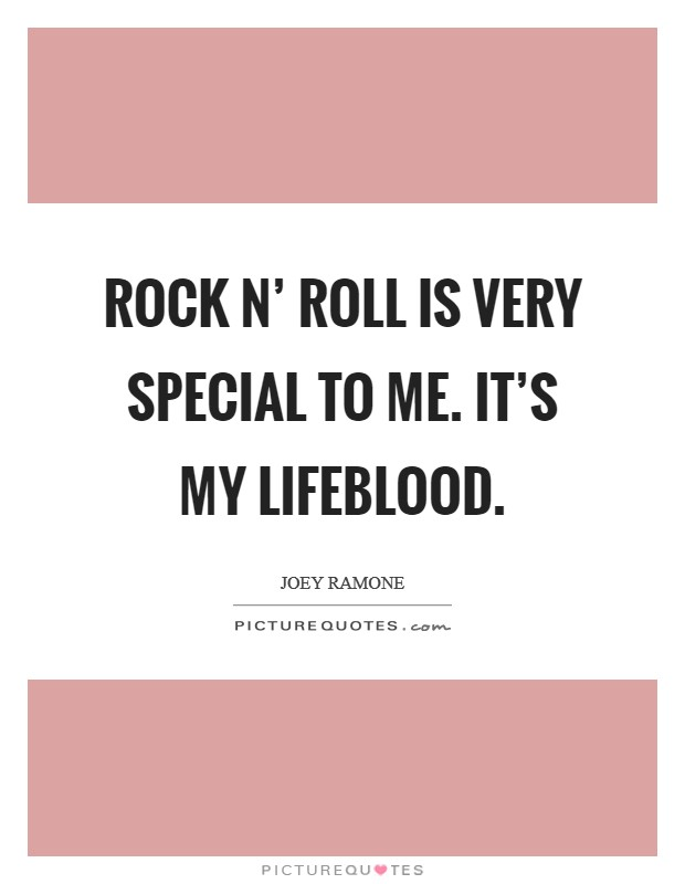 Rock n' roll is very special to me. It's my lifeblood Picture Quote #1