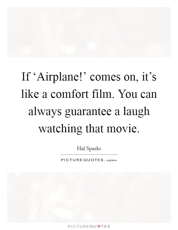 If 'Airplane!' comes on, it's like a comfort film. You can always guarantee a laugh watching that movie Picture Quote #1