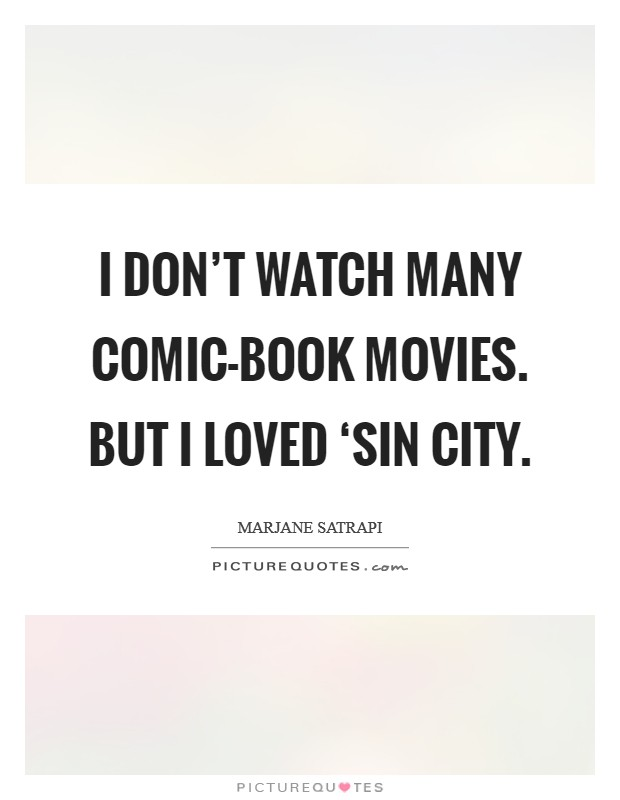 I don't watch many comic-book movies. But I loved 'Sin City Picture Quote #1