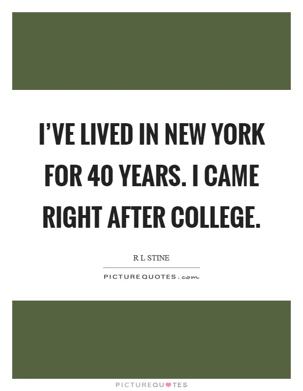 I've lived in New York for 40 years. I came right after college Picture Quote #1