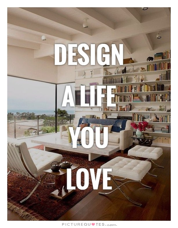 Design a life you love Picture Quote #1