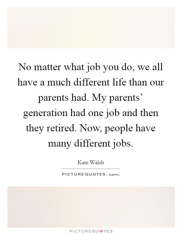 24f5db3e36 No matter what job you do