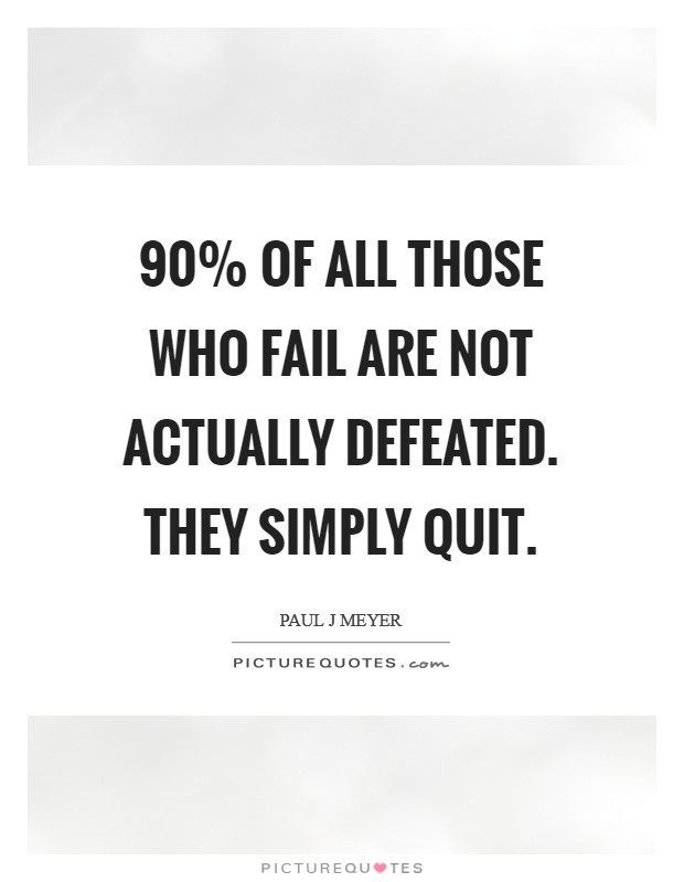 90% of all those who fail are not actually defeated. They simply quit Picture Quote #1