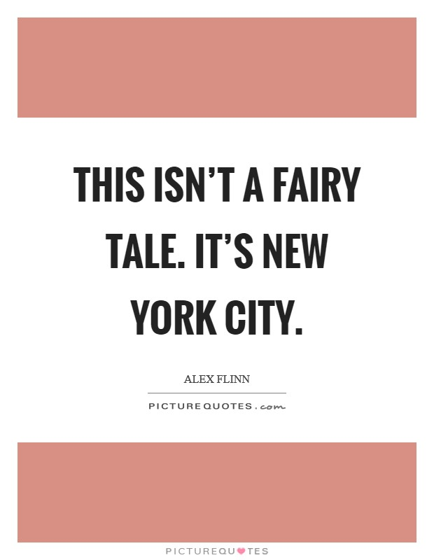 This isn't a fairy tale. It's New York City Picture Quote #1
