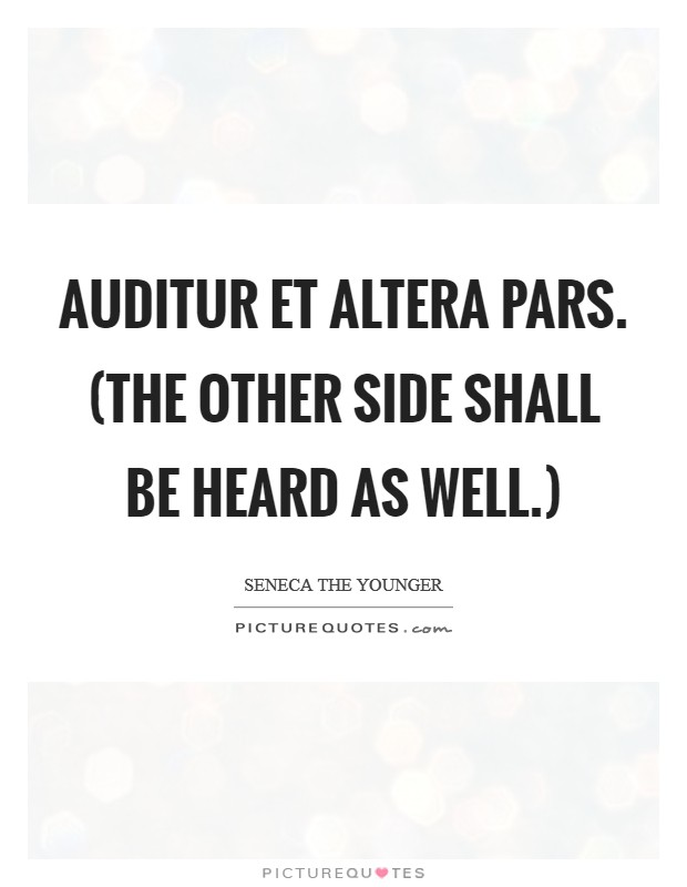 Auditur et altera pars. (The other side shall be heard as well.) Picture Quote #1