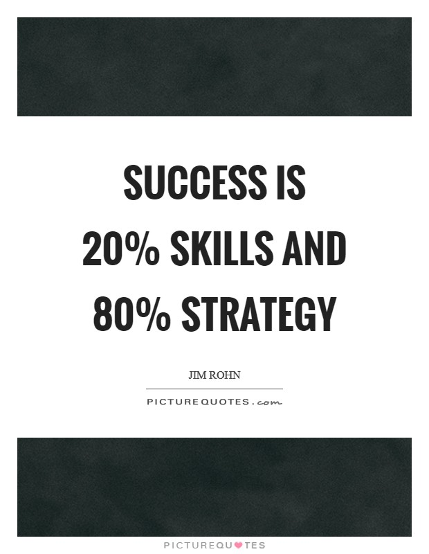 Success is 20% skills and 80% strategy Picture Quote #1