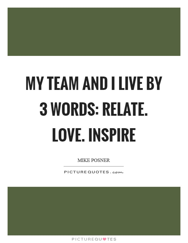 My team and I live by 3 words: RELATE. LOVE. INSPIRE Picture Quote #1