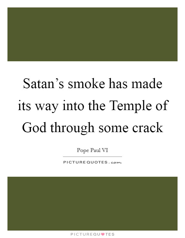 Satan's smoke has made its way into the Temple of God through some crack Picture Quote #1