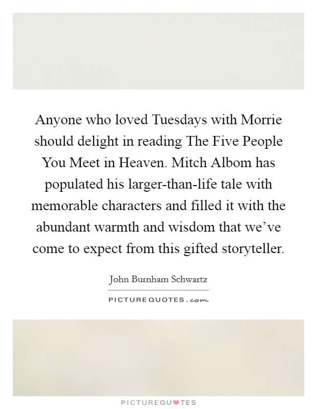 the characters of the novel the five people you meet in heaven by mitch albom Mitch albom plans sequel to 'five people you meet in heaven' publisher harper says mitch albom's 'the next person you meet in heaven.