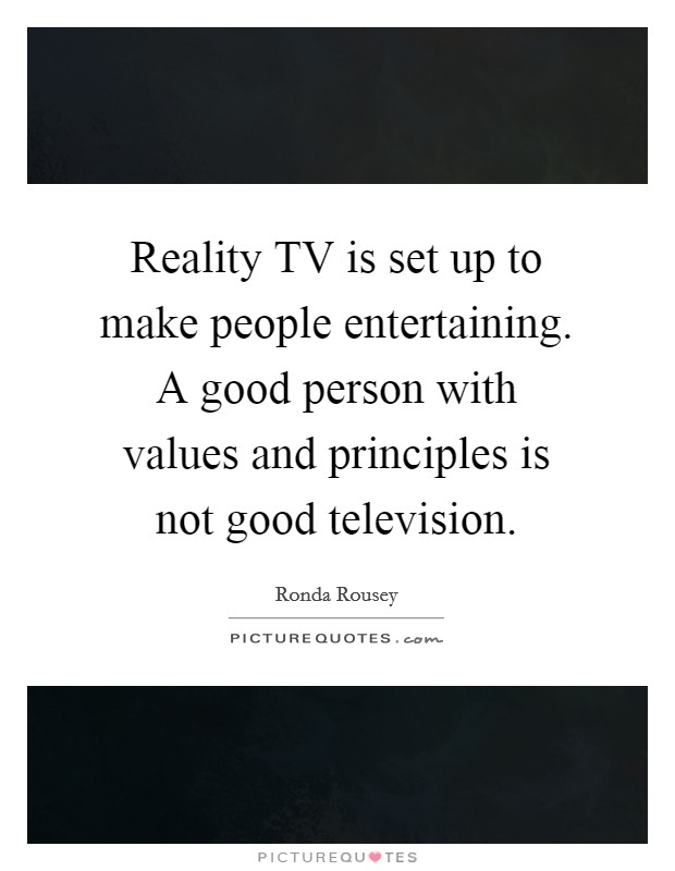 "reality television good or bad See also: could reality shows become reality experiments  if reality viewers  are in fact tuning in to feel better at another person's  by others, instead of  thinking there's something wrong with this behavior,"" waite said."