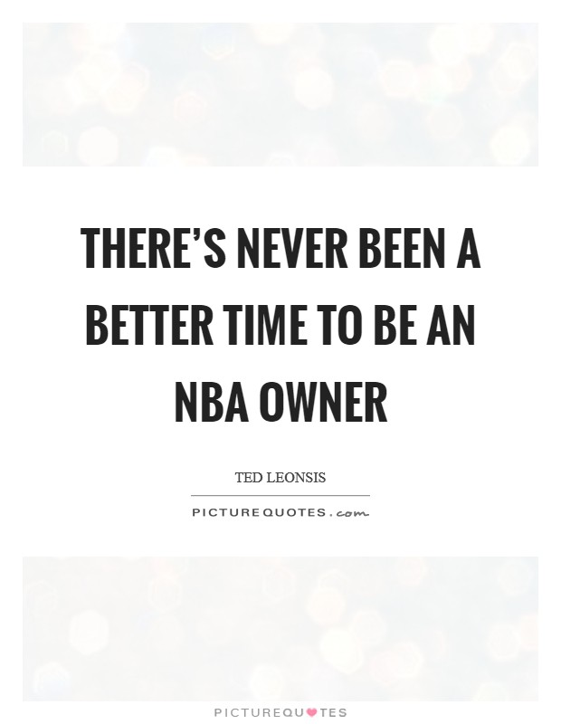 There's never been a better time to be an NBA owner Picture Quote #1