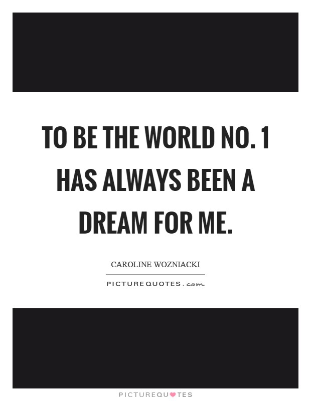 To be the world No. 1 has always been a dream for me Picture Quote #1