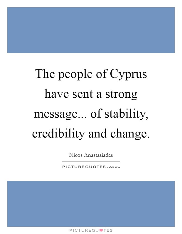 The people of Cyprus have sent a strong message... of stability, credibility and change Picture Quote #1