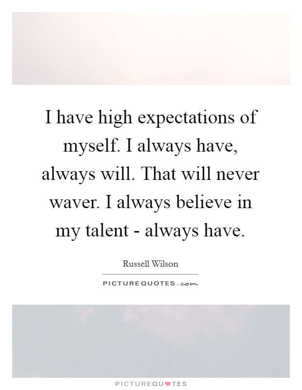 I have high expectations of myself. I always have, always will. That will never waver. I always believe in my talent - always have Picture Quote #1