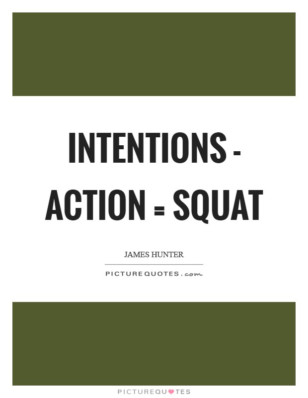 INTENTIONS - ACTION = SQUAT Picture Quote #1