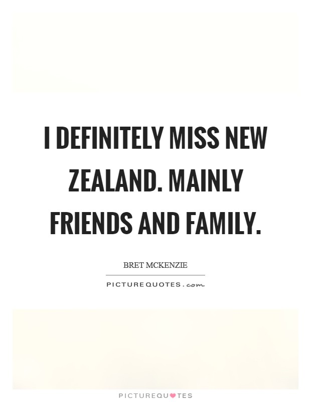 I definitely miss New Zealand. Mainly friends and family Picture Quote #1