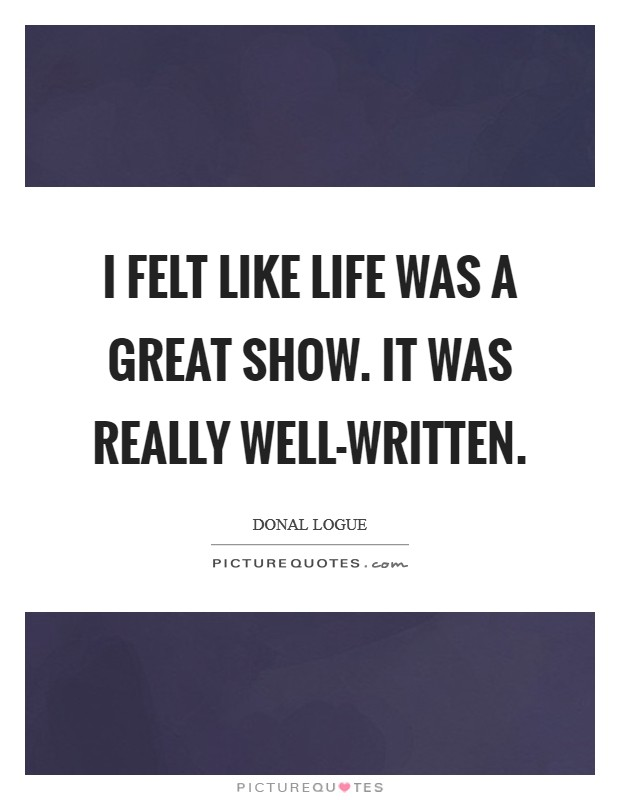 I felt like Life was a great show. It was really well-written Picture Quote #1