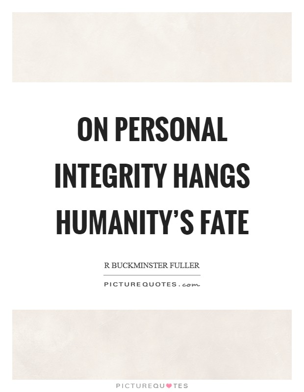 On personal integrity hangs humanity's fate Picture Quote #1