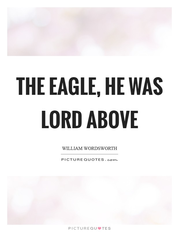 The Eagle, he was lord above Picture Quote #1