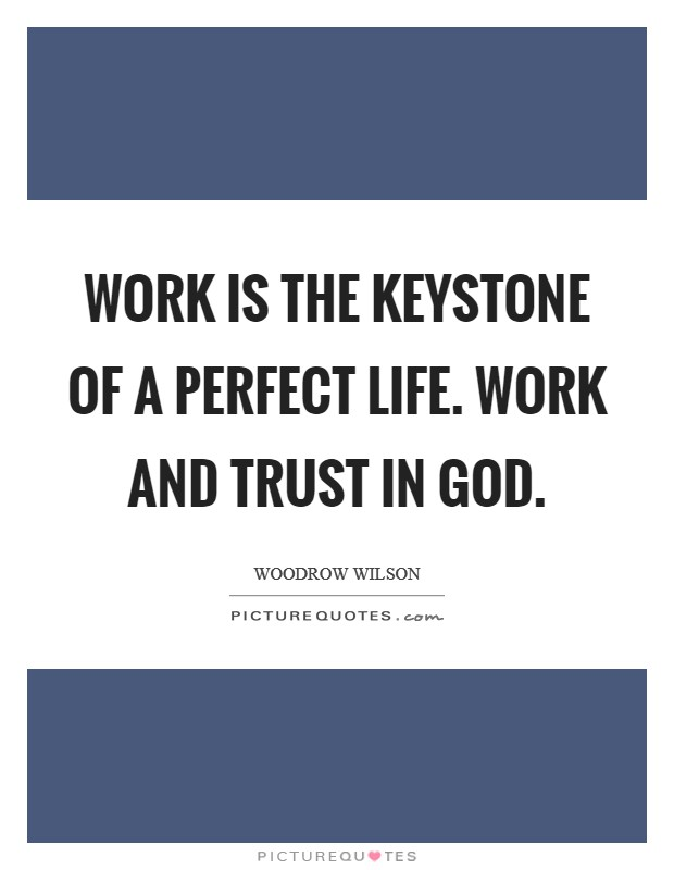 Work is the keystone of a perfect life. Work and trust in God Picture Quote #1