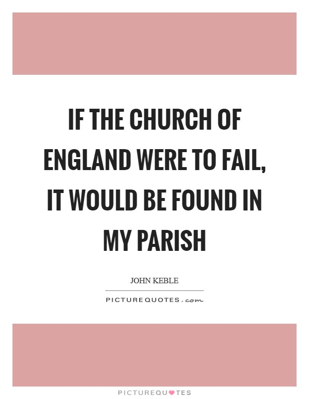 If the Church of England were to fail, it would be found in my parish Picture Quote #1