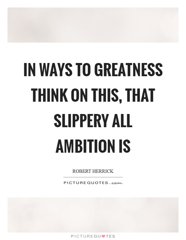 In ways to greatness think on this, That slippery all ambition is Picture Quote #1