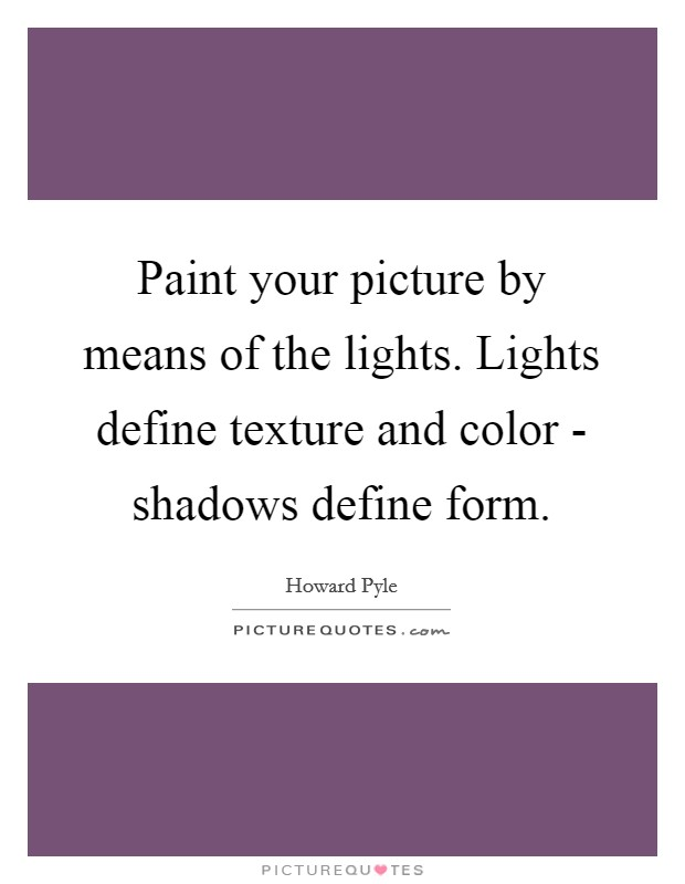 Paint Your Picture By Means Of The Lights Lights Define Texture Picture Quotes