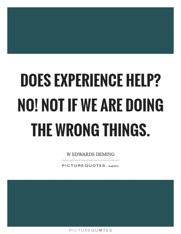 Does experience help? NO! Not if we are doing the wrong things Picture Quote #1