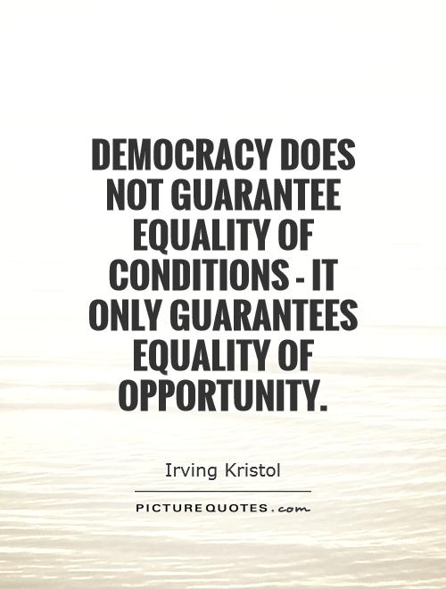 Democracy does not guarantee equality of conditions - it only guarantees equality of opportunity Picture Quote #1