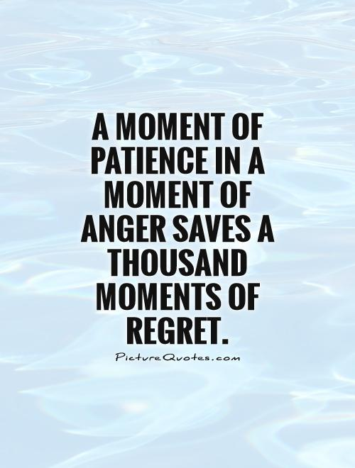 A moment of patience in a moment of anger saves a thousand moments of regret Picture Quote #1