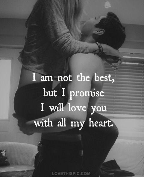 I am not the best, but I promise I will love you with all my heart Picture Quote #1