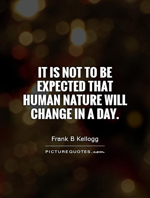 It is not to be expected that human nature will change in a day Picture Quote #1