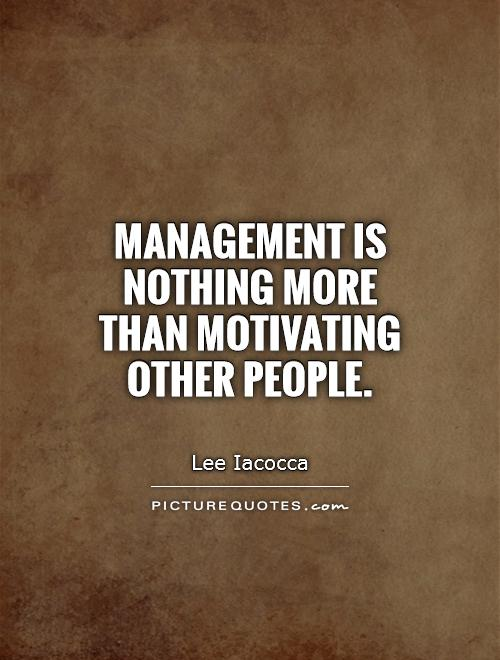 Management is nothing more than motivating other people Picture Quote #1