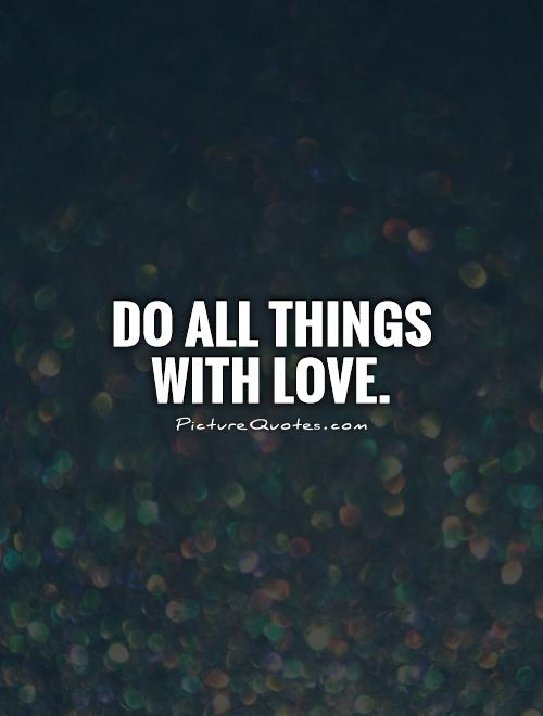 Do all things with love Picture Quote #1
