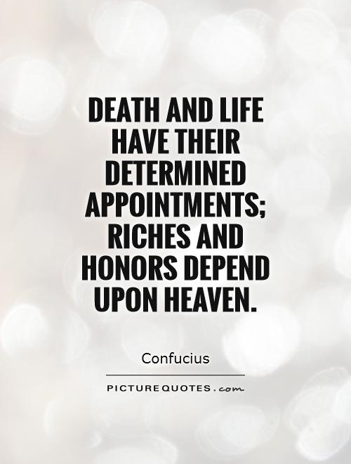 Death and life have their determined appointments; riches and honors depend upon heaven Picture Quote #1