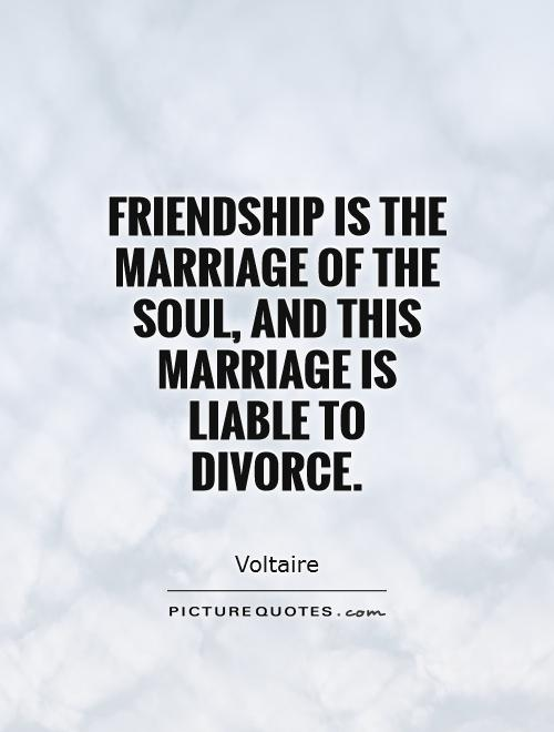 Friendship is the marriage of the soul, and this marriage is liable to divorce Picture Quote #1
