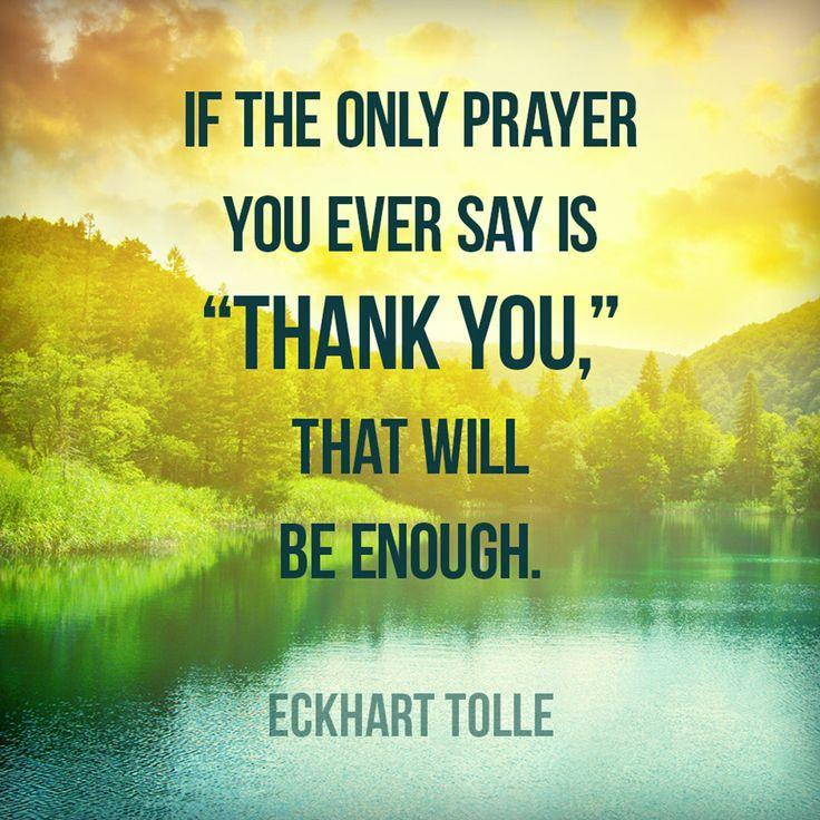If the only prayer you ever say in your entire life is thank you, it will be enough Picture Quote #2