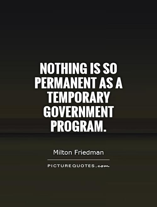 Nothing is so permanent as a temporary government program Picture Quote #1