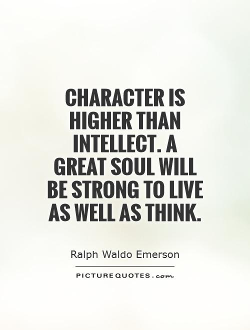 Character is higher than intellect. A great soul will be strong to live as well as think Picture Quote #1