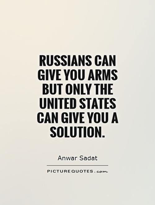 Russians can give you arms but only the United States can give you a solution Picture Quote #1