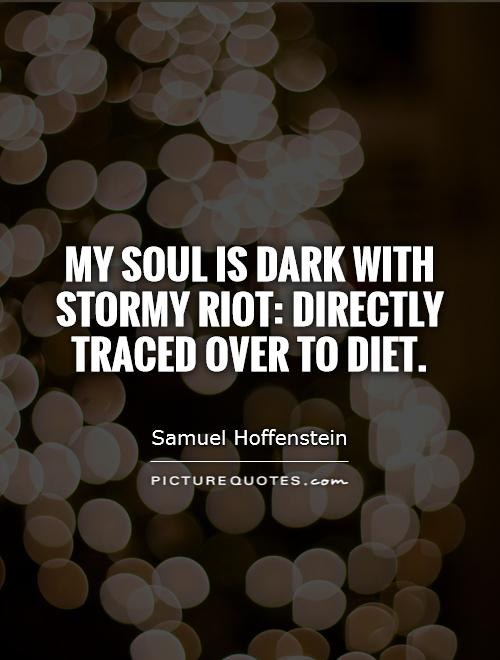 My soul is dark with stormy riot: directly traced over to diet Picture Quote #1