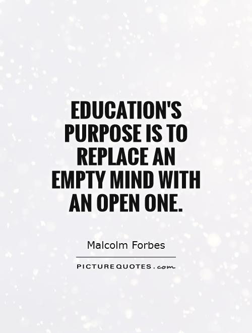 Education's purpose is to replace an empty mind with an open one Picture Quote #1