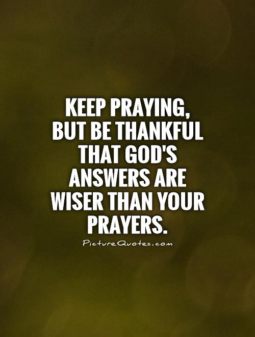 Keep praying but be thankful that gods answers are wiser than keep praying but be thankful that gods answers are wiser than your prayers picture quote thecheapjerseys Choice Image