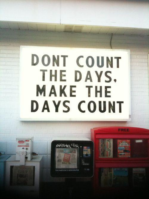 Don't count the days, make the days count Picture Quote #1