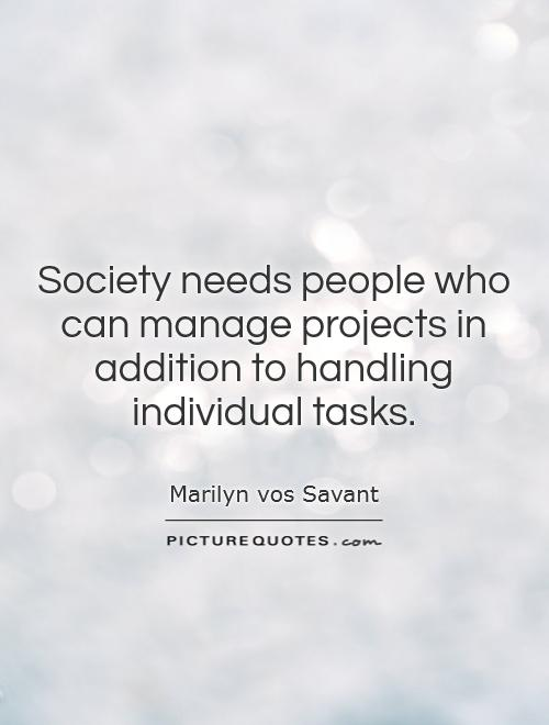 Society needs people who can manage projects in addition to handling individual tasks Picture Quote #1