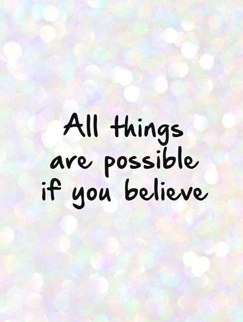 All things are possible if you believe Picture Quote #1