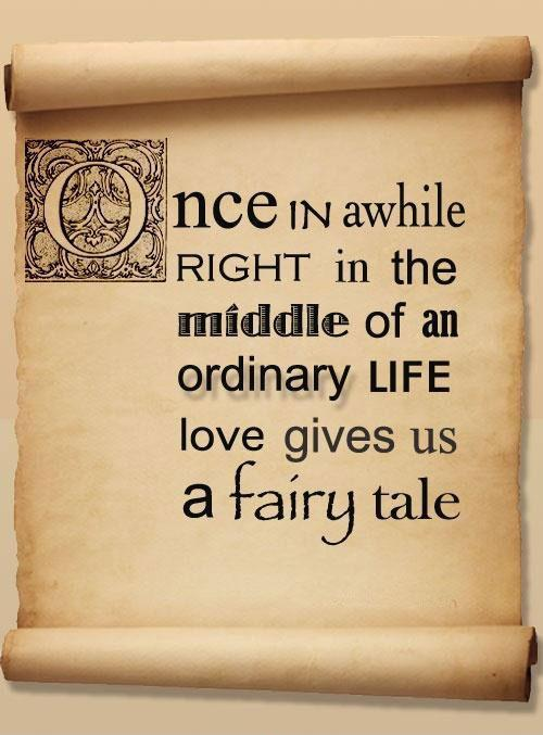 Once in a while right in the middle of an ordinary life love gives us a fairytale Picture Quote #1